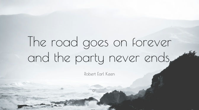 The road goes on forever and the party never ends